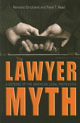 The Lawyer Myth By Strickland, Rennard/ Read, Frank T.